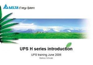 UPS H series introduction UPS training June 2006
