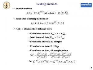 Scaling methods Overall method Main idea of scaling