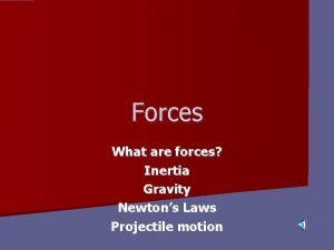 Forces What are forces Inertia Gravity Newtons Laws