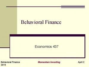 Behavioral Finance Economics 437 Behavioral Finance 2019 Momentum