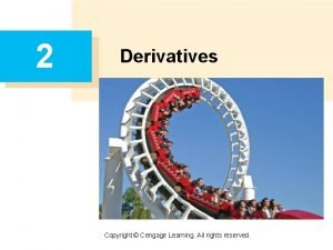 2 Derivatives Copyright Cengage Learning All rights reserved