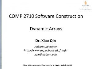 COMP 2710 Software Construction Dynamic Arrays Dr Xiao