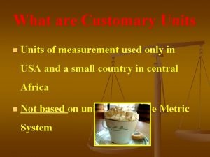 What are Customary Units n Units of measurement