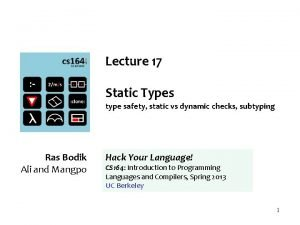 Lecture 17 Static Types type safety static vs