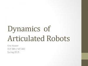 Dynamics of Articulated Robots Kris Hauser ECE 383