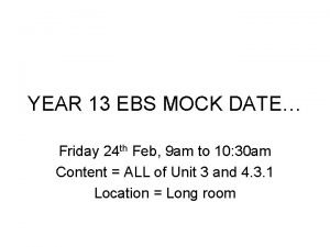 YEAR 13 EBS MOCK DATE Friday 24 th