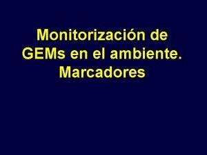 Monitorizacin de GEMs en el ambiente Marcadores Why