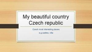 My beautiful country Czech republic Czech most interesting