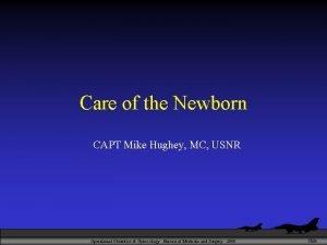 Care of the Newborn CAPT Mike Hughey MC