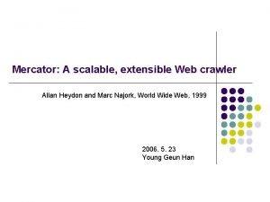 Mercator A scalable extensible Web crawler Allan Heydon