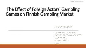 Juho Lhteenmaa The Effect of Foreign Actors Gambling