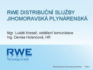 RWE DISTRIBUN SLUBY JIHOMORAVSK PLYNRENSK Mgr Luk Kresa