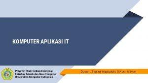 KOMPUTER APLIKASI IT Program Studi Sistem Informasi Fakultas