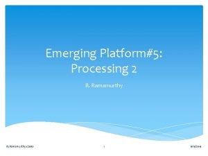 Emerging Platform5 Processing 2 B Ramamurthy CS 651