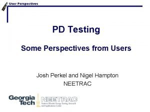 User Perspectives PD Testing Some Perspectives from Users