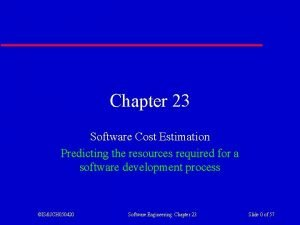 Chapter 23 Software Cost Estimation Predicting the resources