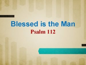 Blessed is the Man Psalm 112 Psalm 112