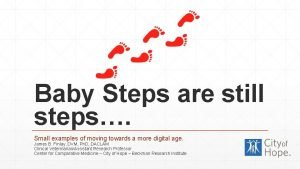 Baby Steps are still steps Small examples of