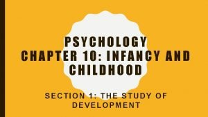 PSYCHOLOGY CHAPTER 10 INFANCY AND CHILDHOOD SECTION 1