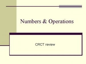 Numbers Operations CRCT review Real Numbers n All