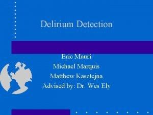 Delirium Detection Eric Mauri Michael Marquis Matthew Kasztejna