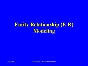 Entity Relationship ER Modeling 10152002 TCSS 445 A