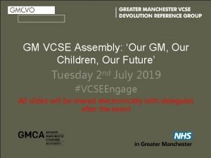 GM VCSE Assembly Our GM Our Children Our