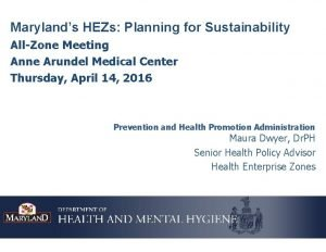 Marylands HEZs Planning for Sustainability AllZone Meeting Anne