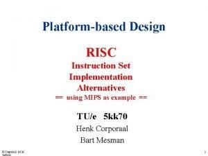 Platformbased Design RISC Instruction Set Implementation Alternatives using