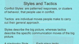 Styles and Tactics Conflict Styles are patterned responses