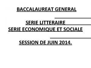 BACCALAUREAT GENERAL SERIE LITTERAIRE SERIE ECONOMIQUE ET SOCIALE