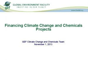 Financing Climate Change and Chemicals Projects GEF Climate