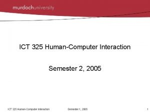 ICT 325 HumanComputer Interaction Semester 2 2005 ICT