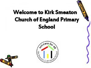 Welcome to Kirk Smeaton Church of England Primary