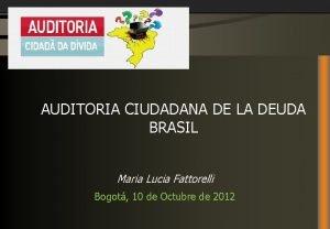 AUDITORIA CIUDADANA DE LA DEUDA BRASIL Maria Lucia