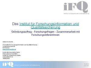 Institut fr Forschungsinformation und Qualittssicherung Das Institut fr