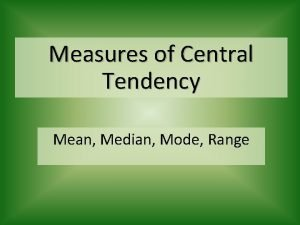 Measures of Central Tendency Mean Median Mode Range