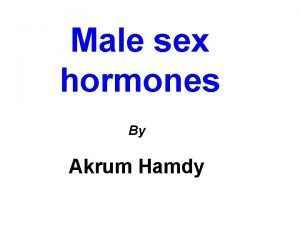 Male sex hormones By Akrum Hamdy Male sex