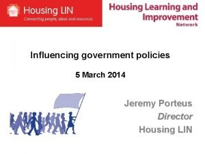Influencing government policies 5 March 2014 Jeremy Porteus