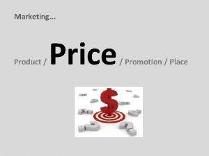Marketing Product Price Promotion Place Price Price has