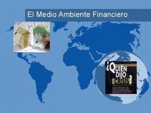 El Medio Ambiente Financiero Temas a Tratar Los