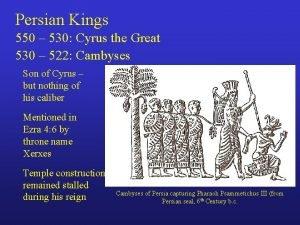 Persian Kings 550 530 Cyrus the Great 530