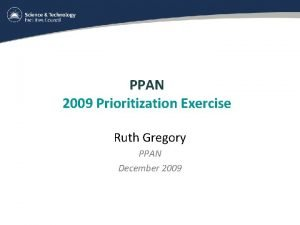 PPAN 2009 Prioritization Exercise Ruth Gregory PPAN December