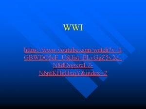 WWI https www youtube comwatch v1 GBWDQ 5