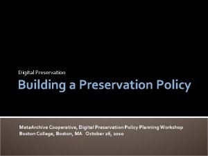 Digital Preservation Building a Preservation Policy Meta Archive