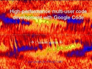 Highperformance multiuser code development with Google Code Current