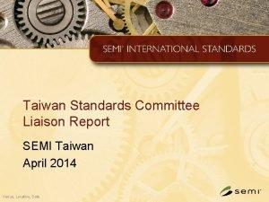 Taiwan Standards Committee Liaison Report SEMI Taiwan April