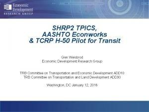 SHRP 2 TPICS AASHTO Econworks TCRP H50 Pilot