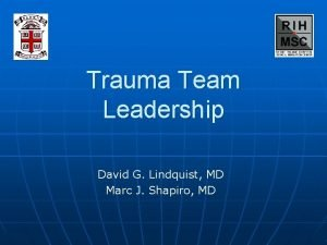 Trauma Team Leadership David G Lindquist MD Marc