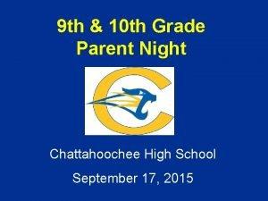 9 th 10 th Grade Parent Night Chattahoochee
